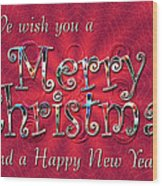 We Wish You A Merry Christmas Wood Print by Susan Kinney