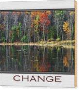Change Inspirational Poster Art Wood Print by Christina Rollo