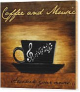 Coffee And Music Wood Print by Lourry Legarde