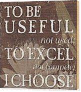 I Choose... Wood Print by Debbie DeWitt