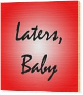 Laters Baby Wood Print by Jera Sky
