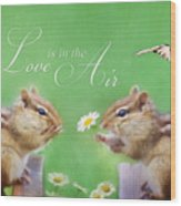 Love Is In The Air Wood Print by Lori Deiter