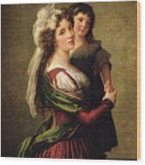 Madame Rousseau And Her Daughter Wood Print by Elisabeth Louise Vigee Lebrun