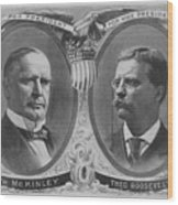 Mckinley And Roosevelt Election Poster Wood Print by War Is Hell Store