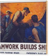 Teamwork Builds Ships Wood Print by War Is Hell Store