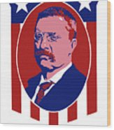 Teddy Roosevelt - Our President  Wood Print by War Is Hell Store
