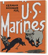 Teufel Hunden - German Nickname For Us Marines Wood Print by War Is Hell Store