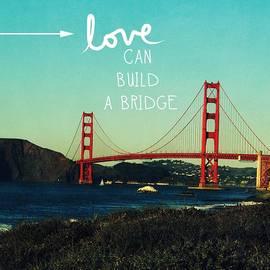 Love Can Build A Bridge- inspirational art by Linda Woods