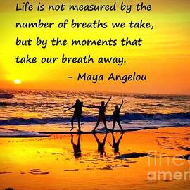 Moments that take our Breath Away - Maya Angelou