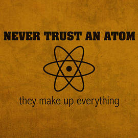 Never Trust an Atom They Make Up Everything Humor Art by Design Turnpike