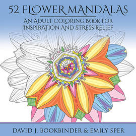 52 Flower Mandalas  An Adult Coloring Book For Inspiration And Stress Relief by David J Bookbinder