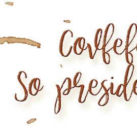 Covfefe... So Presidential by Paulette B Wright