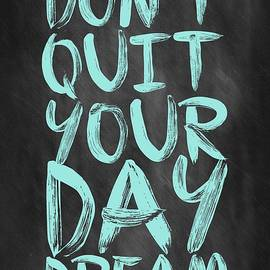 Don't Quite Your Day Dream Inspirational Quotes Poster by Lab No 4