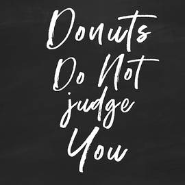 Donuts Do Not Judge- Art By Linda Woods by Linda Woods