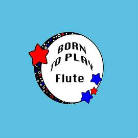 Flute Born To Play Flute 5662.02 by M K Miller