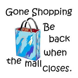 Gone Shopping Be Back When the Mall Closes by Eloise Schneider Mote