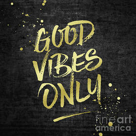 Good Vibes Only Gold Glitter Rough Black Grunge by Beverly Claire Kaiya