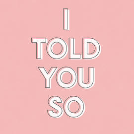 I Told You So Pink- Art By Linda Woods by Linda Woods