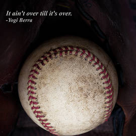 It Ain't Over Till It's Over - Yogi Berra by David Patterson