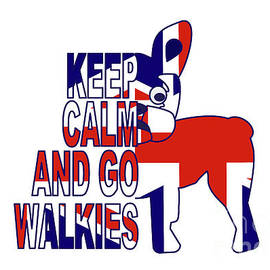Keep Calm and Go Walkies Two