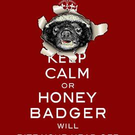 Keep Calm Or Honey Badger...