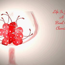 Life Is Just A Bowl Of Cherries by Joyce Dickens