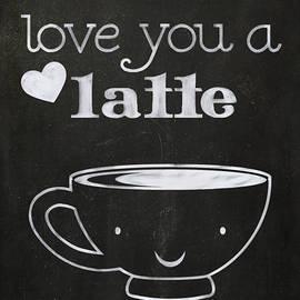 Love You A Latte by Teresa Mucha