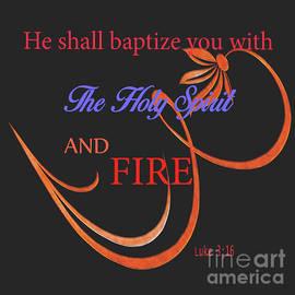 Luke 3 16 FIRE by Beverly Guilliams