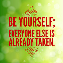 Motivational quote Be yourself everyone else is already taken