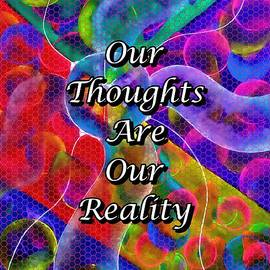 Our Thoughts Are Our Reality by Laurie's Intuitive