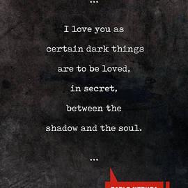 Pablo Neruda Quotes - Love Quotes - Book Lover Gifts - Typewriter Quotes - Studio Grafiikka