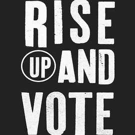 Linda Woods - Rise Up and Vote Black and White- Art by Linda Woods