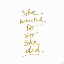 She Wanted To So She Did Gold- Art by Linda Woods by Linda Woods