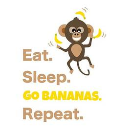 Cute Animal Money Juggling with Text Eat Sleep Go Bananas Popular Quote by Barefoot Bodeez Art