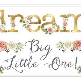Dream Big Little One - Blush Pink And White Floral Watercolor by Audrey Jeanne Roberts