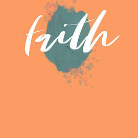 Eclectic Wall Art, Watercolor Splatter, Faith, Teal, And Peach  by Whitney Leigh Carlson