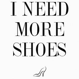 I Need More Shoes by Zapista Zapista