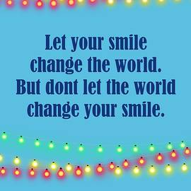 Let Your Smile Change The World But Dont Let The World Change Your Smile by Johanna Hurmerinta
