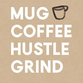 Mug Coffee Hustle Grind- Art By Linda Woods by Linda Woods