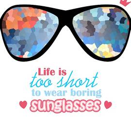 Life is too short to wear boring sunglasses by Elena Sysoeva