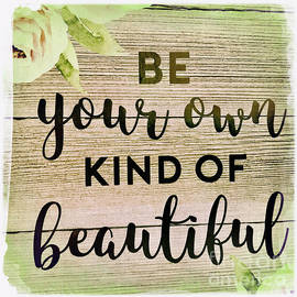 Be Your Own Kind Of Beautiful by Nina Prommer