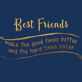 Best Friends Make The Good Times Better by Johanna Hurmerinta