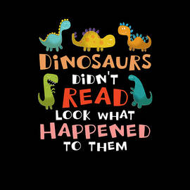 Dinosaurs Didn't Read Look What Happened To Them by Fancy Lifestyle