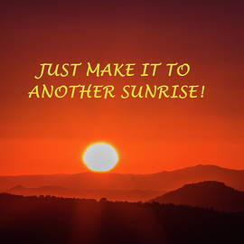 Just Make It To Another Sunrise 12