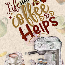 Life Happens Coffee Helps by Mary Poliquin - Policain Creations