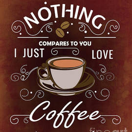 Nothing Compares To You - Coffee  by Peter Awax