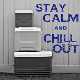 Stay Calm And Chill Out by Kathy K McClellan
