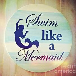 Swim Like A Mermaid by Claudia Zahnd-Prezioso