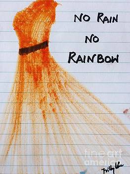 No rain No rainbow by Trilby Cole