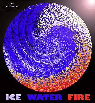 Ice-water-fire by Clif Jackson